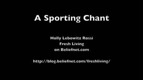 A March Madness Chant, from Holly Lebowitz Rossi of the Fresh Living blog.
